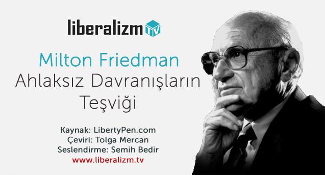 Milton Friedman 'Ahlaksız' Davranışların Teşviği