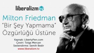 Milton Friedman İle 'Bir Şey Yapmama' Özgürlüğü Üstüne