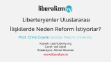 Liberteryenler Uluslararası İlişkilerde Neden Reform İstiyorlar?