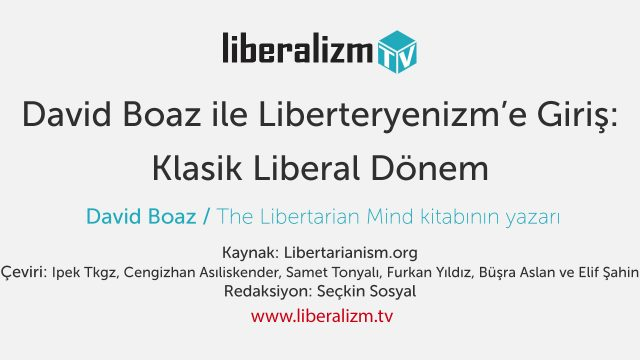 David Boaz ile Liberteryenizm'e Giriş: Klasik Liberal Dönem