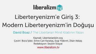 Liberteryenizm'e Giriş 3: Modern Liberteryenizm'in Doğuşu