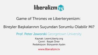 Game of Thrones ve Liberteryenizm: Bireyler Başkalarının Suçundan Sorumlu Olabilir Mi?