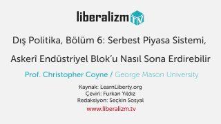 Dış Politika, Bölüm 6: Serbest Piyasa Sistemi, Askerî Endüstriyel Blok'u Nasıl Sona Erdirebilir