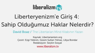 Liberteryenizm'e Giriş 4: Sahip Olduğumuz Haklar Nelerdir?